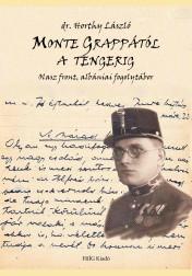 MONTE GRAPPÁTÓL A TENGERIG - OLASZ FRONT, ALBÁNIAI FOGOLYTÁBOR