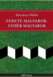 FEKETE MAGYAROK - FEHÉR MAGYAROK