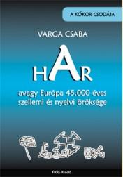 HAR, avagy Európa 45.000 éves szellemi és nyelvi öröksége