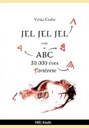 JEL JEL JEL avagy az ABC 30.000 éves története