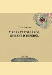 MADARAT TOLLÁRÓL EMBERT ISTENÉRŐL